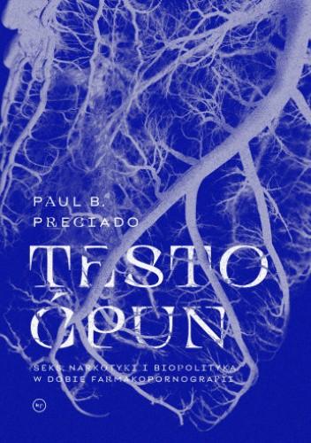 Okładka książki Testo ćpun Paul B. Preciado