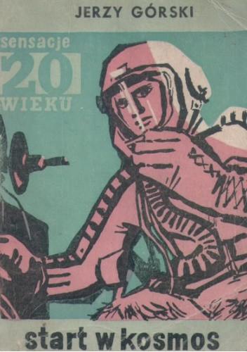 Okładka książki Start w kosmos Jerzy Górski
