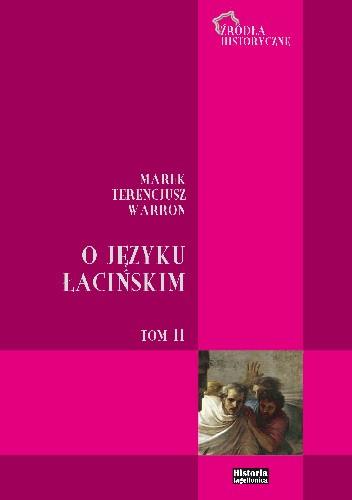 Okładka książki O języku łacińskim. Tom II. Ks. VIII-X. Fragmenty pozostałych ksiąg i innych dzieł gramatycznych Marek Terencjusz Warron