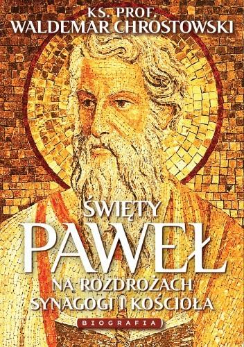 Okładka książki Święty Paweł. Biografia. Na rozdrożach synagogi i Kościoła Waldemar Chrostowski