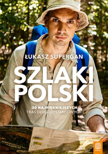 Okładka książki Szlaki Polski. 30 najpiękniejszych tras długodystansowych Łukasz Supergan