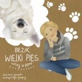 Okładka książki Bezik wielki pies - Witaj w domu!