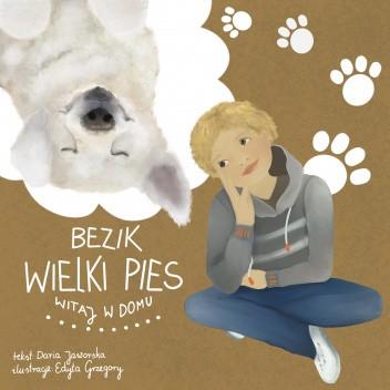 Okładka książki Bezik wielki pies - Witaj w domu! Daria Jaworska