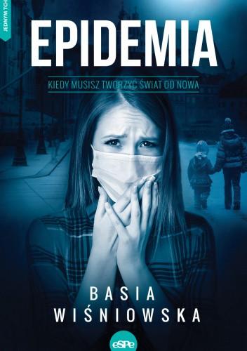 Okładka książki Epidemia. Kiedy musisz tworzyć świat od nowa Basia Wiśniowska