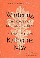 Okładka książki Wintering: The Power of Rest and Retreat in Difficult Times
