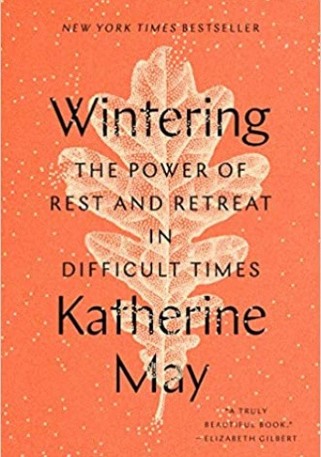 Okładka książki Wintering: The Power of Rest and Retreat in Difficult Times Katherine May