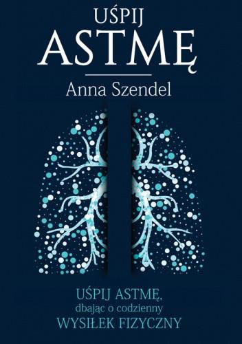 Okładka książki Uśpij astmę Anna Szendel