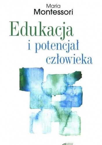 Okładka książki Edukacja i potencjał człowieka Maria Montessori