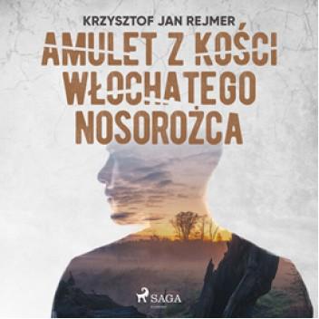 Okładka książki Amulet z kości włochatego nosorożca Krzysztof Rejmer