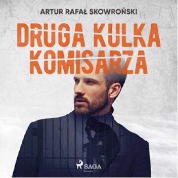 Okładka książki Druga kulka komisarza Artur R. Skowroński