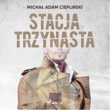 Okładka książki Stacja trzynasta Michał Ciepliński