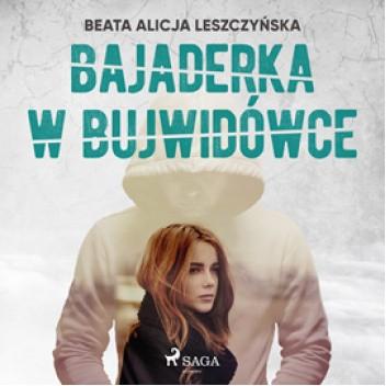Okładka książki Bajaderka w Bujwidówce Beata Alicja Leszczyńska