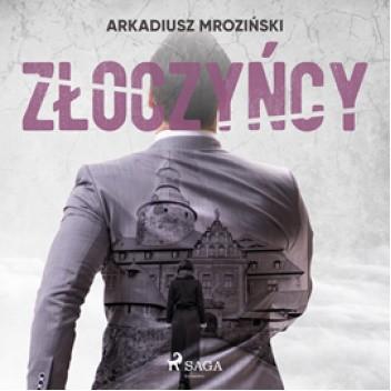 Okładka książki Złoczyńcy Arkadiusz Mroziński