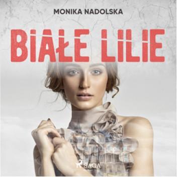 Okładka książki Białe lilie Monika Nadolska
