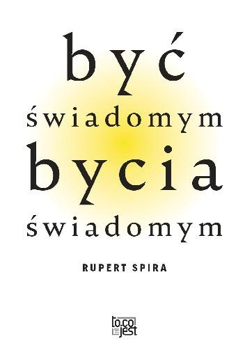 Okładka książki Być świadomym bycia świadomym Rupert Spira