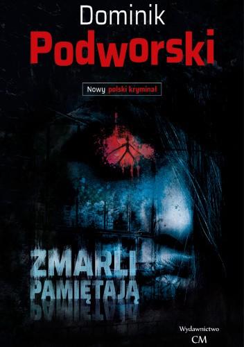 Okładka książki Zmarli Pamiętają Dominik Podworski