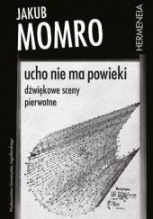 Okładka książki Ucho nie ma powieki. Dźwiękowe sceny pierwotne