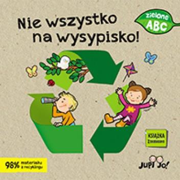 Okładka książki Nie wszystko na wysypisko! Agnieszka Bernacka,Ola Makowska