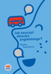 Okładka książki Jak nauczyć dziecko angielskiego?