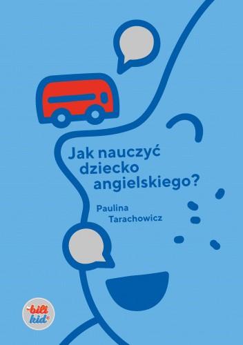 Okładka książki Jak nauczyć dziecko angielskiego? Paulina Tarachowicz