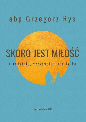 Okładka książki Skoro jest miłość. O rodzinie, szczęściu i nie tylko Grzegorz Ryś