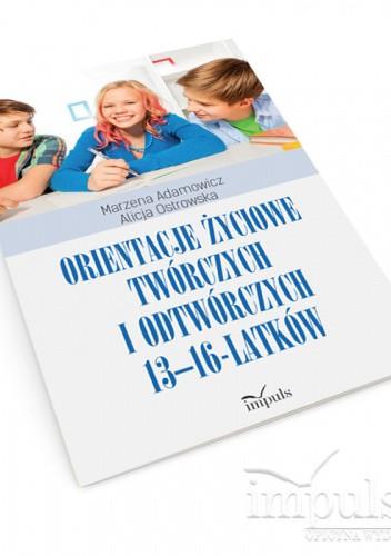 Okładka książki Orientacje życiowe twórczych i odtwórczych 13-16-latków Marzena Adamowicz,Alicja Ostrowska
