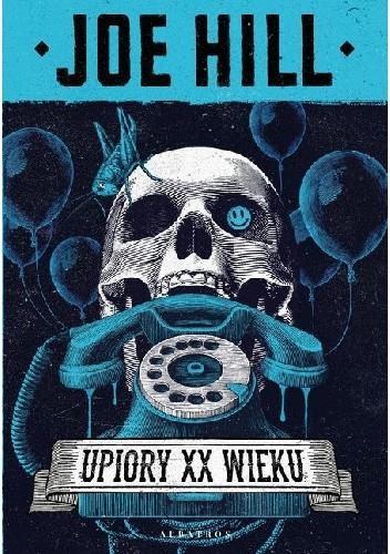 Okładka książki Upiory XX wieku Joe Hill