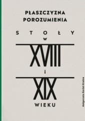 Okładka książki Płaszczyzna porozumienia. Stoły w XVIII-XIX w.