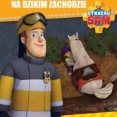 Okładka książki Strażak Sam. Na dzikim zachodzie