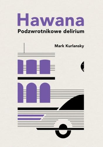 Okładka książki Hawana. Podzwrotnikowe delirium Mark Kurlansky