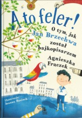 Okładka książki A to feler! O tym, jak Jan Brzechwa został bajkopisarzem