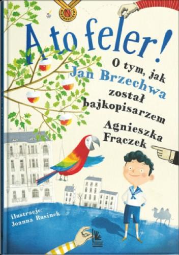 Okładka książki A to feler! O tym, jak Jan Brzechwa został bajkopisarzem Agnieszka Frączek
