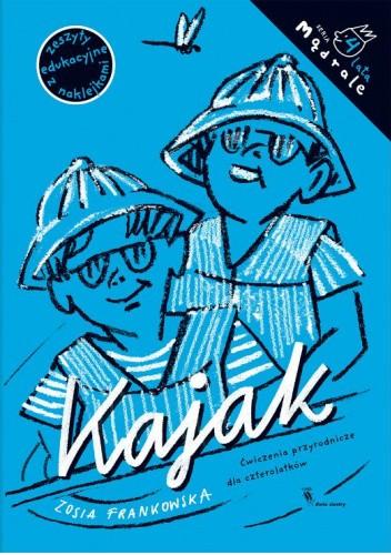 Okładka książki Kajak. Ćwiczenia przyrodnicze dla czterolatków Zosia Frankowska