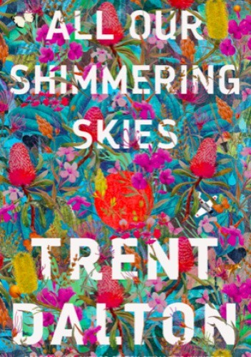 Okładka książki All Our Shimmering Skies Trent Dalton