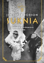 Okładka książki Suknia. Opowieść o królewskim ślubie