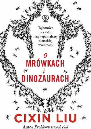 Okładka książki O mrówkach i dinozaurach Cixin Liu