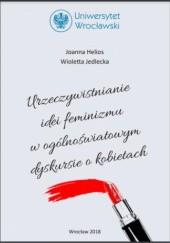 Okładka książki Urzeczywistnianie idei feminizmu w ogólnoświatowym dyskursie o kobietach