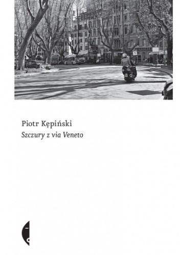 Okładka książki Szczury z via Veneto Piotr Kępiński