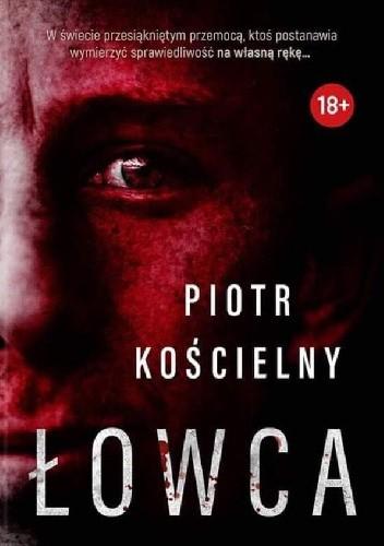 Okładka książki Łowca Piotr Kościelny
