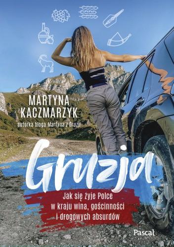 Okładka książki Gruzja. Jak się żyje Polce w kraju wina, gościnności i drogowych absurdów Martyna Kaczmarzyk
