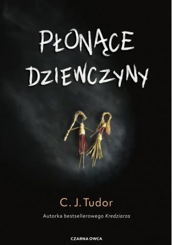 Okładka książki Płonące dziewczyny C.J. Tudor