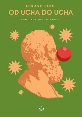 Okładka książki Od ucha do ucha. Homo sapiens się śmieje Łukasz Jach