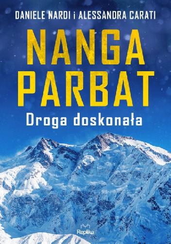 Okładka książki Nanga Parbat. Droga doskonała Alessandra Carati,Daniele Nardi