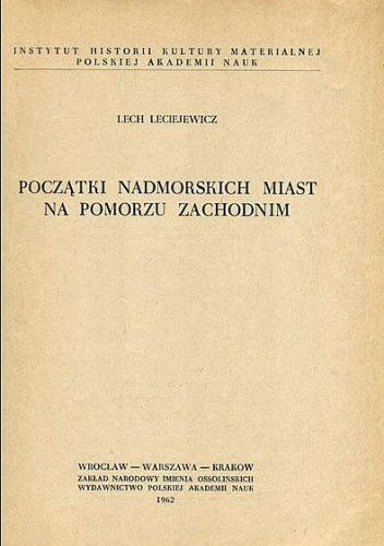 Okładka książki Początki nadmorskich miast na Pomorzu Zachodnim Lech Leciejewicz