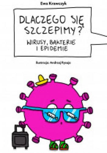Okładka książki Dlaczego się szczepimy. Wirusy, bakterie i epidemie Dr. Ewa Krawczyk