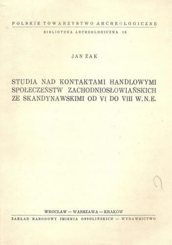 Okładka książki Studia nad kontaktami handlowymi społeczeństw zachodniosłowiańskich ze skandynawskimi od VI do VIII w. n.e. Jan Żak