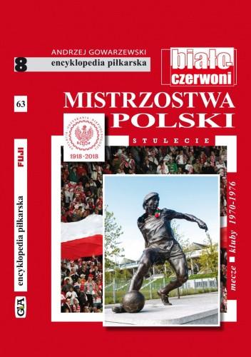 Okładka książki Encyklopedia piłkarska FUJI Mistrzostwa Polski. Stulecie część 8 (tom 63) Andrzej Gowarzewski