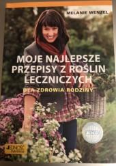 Okładka książki Moje najlepsze przepisy z roślin leczniczych dla zdrowia rodziny