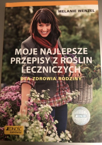 Okładka książki Moje najlepsze przepisy z roślin leczniczych dla zdrowia rodziny Melanie Wenzel
