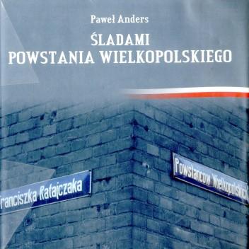 Okładka książki Śladami Powstania Wielkopolskiego Paweł Anders